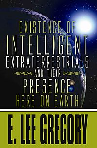 Existence of Intelligent Extraterrestrials and Their Presence Here on Earth