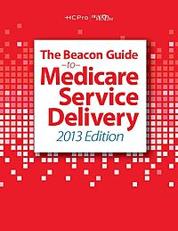 The Beacon Guide to Medicare Service Delivery, 2013