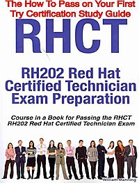 Rhct - Rh202 Red Hat Certified Technician Certification Exam Preparation Course in a Book for Passing the Rhct - Rh202 Red Hat Certified Technician Exam
