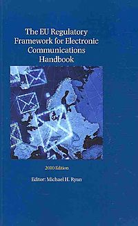 The EU Regulatory Framework for Electronic Communications Handbook 2010 Edition