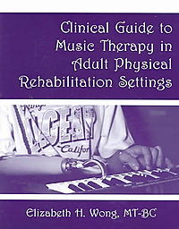 Clinical Guide To Music Therapy in Adult Physical Therapy Rehabilitation Settings