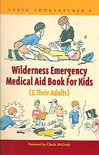 Steve Longenecker's Wilderness Emergency Medical Aid Book for Kids & Their Adults