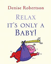Relax It's Only a Baby!