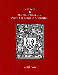 Contrasts and The True Principles of Pointed or Christian Architecture
