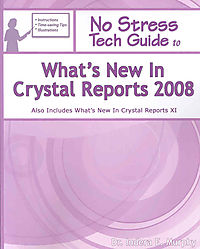No Stress Tech Guide to What's New in Crystal Reports 2008
