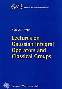 Lectures on Gaussian Integral Operators and Classical Groups