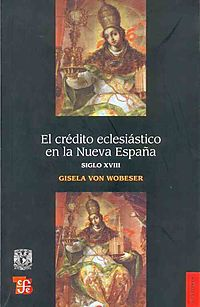 El credito eclesiastico en la Nueva Espa?a, siglo XVIII / The Ecclesiastical Credit in the New Spain XVIII century