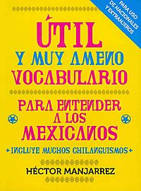 Util y muy ameno vocabulario para entender a los mexicanos / Useful and Very Enjoyable Vocabulary to Understand Mexicans
