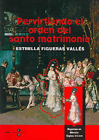 Pervirtiendo el orden del santo matrimonio/ Perverting the Order of the Sacred Marriage