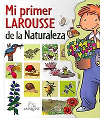 Mi primer larousse de la naturaleza / My First Larousse of Nature