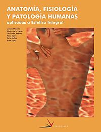 Anatomia, fisiologia y patologia humanas aplicadas a estetica integral / Anatomy, physiology and human pathology applied to integral aesthetic