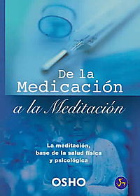 De La Medicacion a La Meditacion/from Medication to Meditation