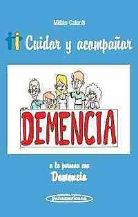Cuidar y acompanar a la persona con demencia / Care and Attend the Person with Dementia