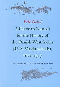 A Guide to Sources for the History of the Danish West Indies U.s. Virgin Islands, 1671-1917