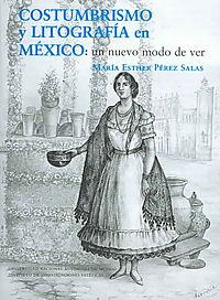 Costumbrismo y litografia en Mexico/ Customs and lithography in Mexico