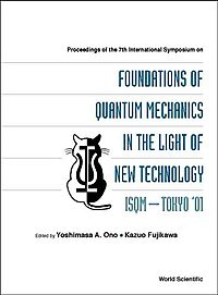 Proceedings of the 7th International Symposium on Foundations of Quantum Mechanics in the Light of New Technology Isom-Tokyo '01