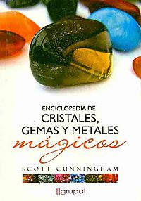 Enciclopedia de cristales, gemas y metales magicos/ Cunningham's Encyclopedia of Crystals, Gems and Metals Magic